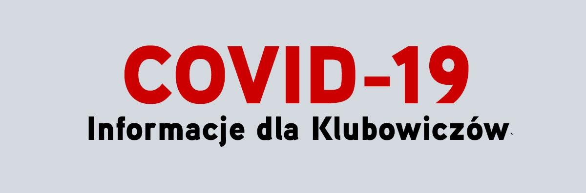 Covid-19 - Informacje dla Klubowiczów